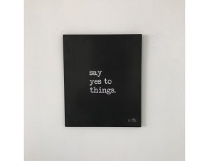 LG1150 - PLACA DECORATIVA SAY YES TO THINGS